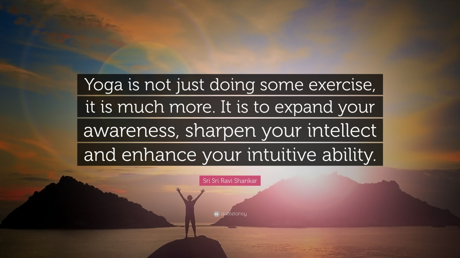 "Sri Sri Ravi Shankar Quote: ""Yoga is not just doing some exercise, it is much more. It is to expand your awareness, sharpen your intellect and enhance your intuitive ability."""