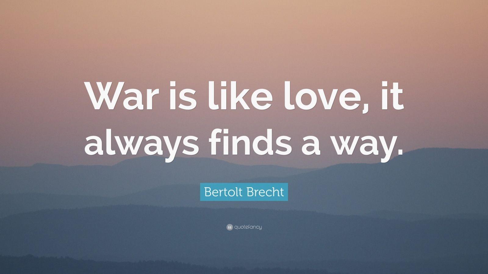 "Bertolt Brecht Quote: ""War Is Like Love, It Always Finds A"