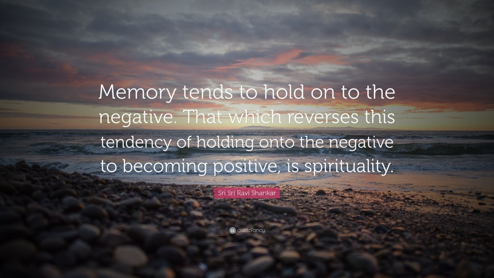 """Sri Sri Ravi Shankar Quote: """"Memory tends to hold on to the negative. That which reverses this tendency of holding onto the negative to becoming positive, is spirituality."""""""