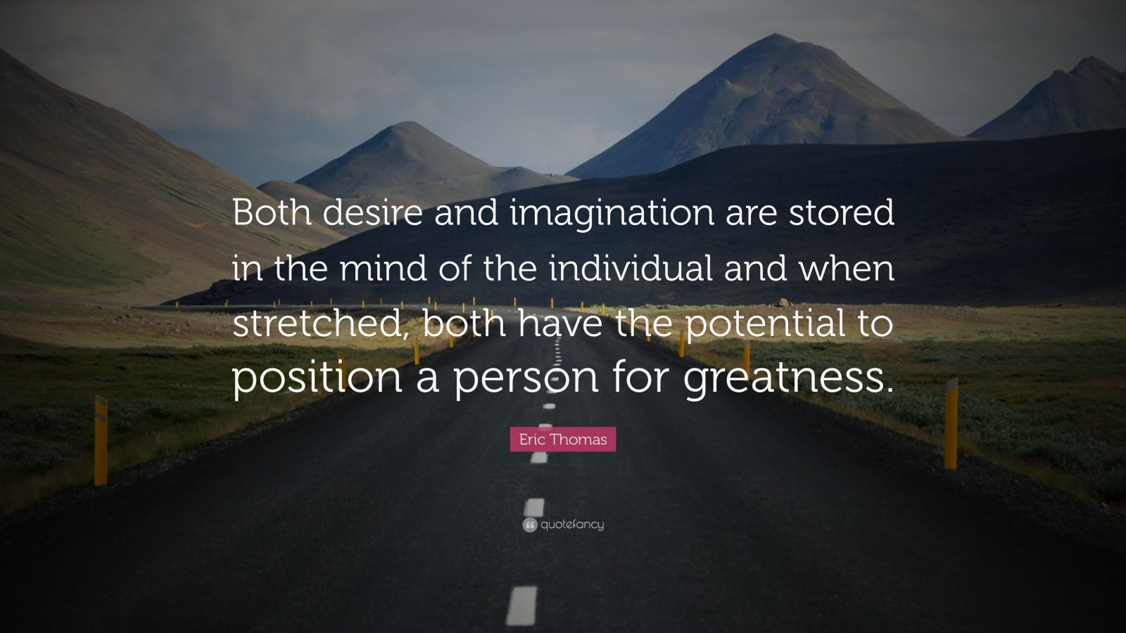 "Eric Thomas Quote: ""Both desire and imagination are stored in the mind of the individual and when stretched, both have the potential to position a person for greatness."""
