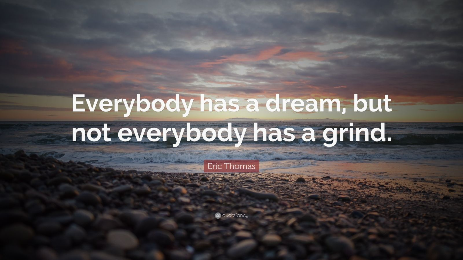 "Eric Thomas Quote: ""Everybody has a dream, but not everybody has a grind."""