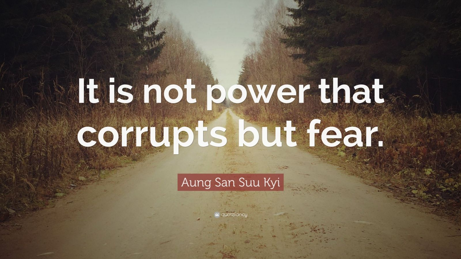 "Aung San Suu Kyi Quote: ""It is not power that corrupts but fear."""