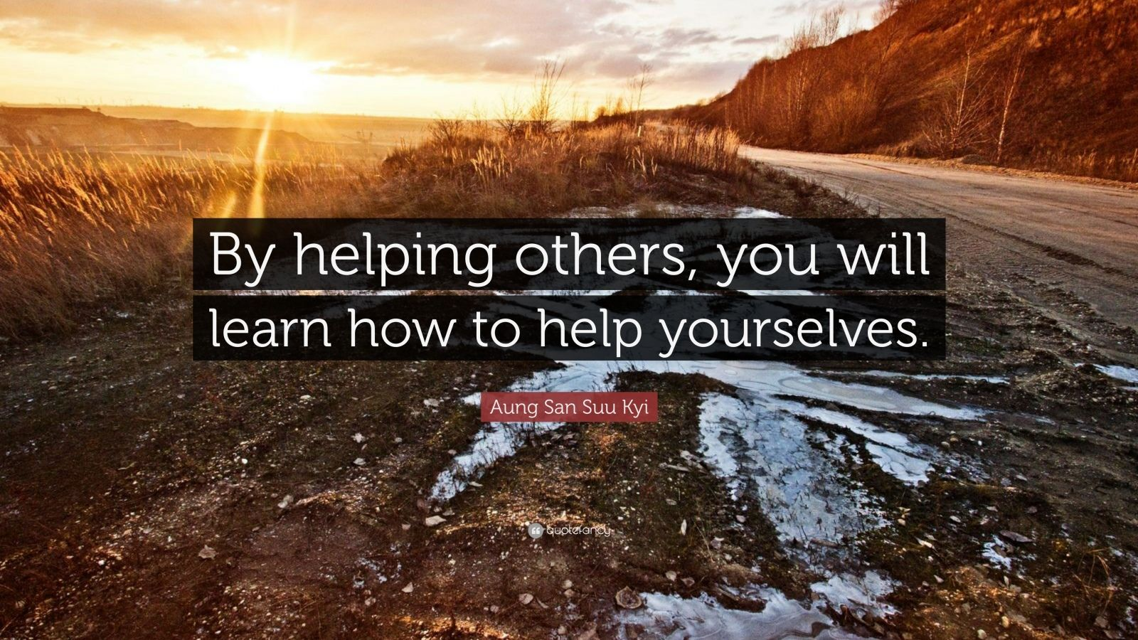 """Aung San Suu Kyi Quote: """"By helping others, you will learn how to help yourselves."""""""
