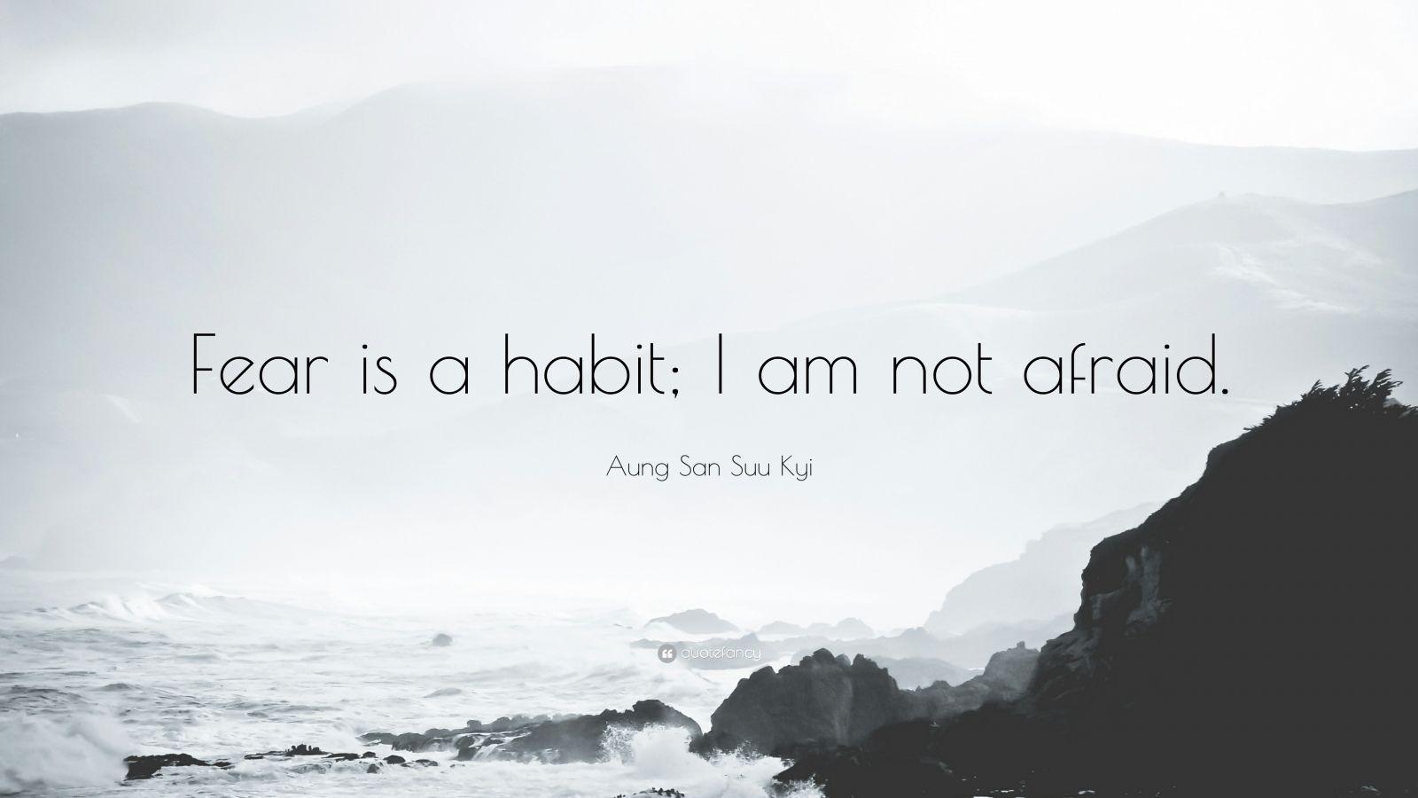 "Aung San Suu Kyi Quote: ""Fear is a habit; I am not afraid."""