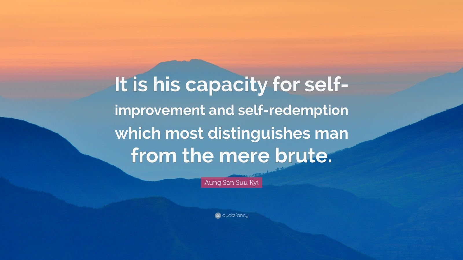 """Aung San Suu Kyi Quote: """"It is his capacity for self-improvement and self-redemption which most distinguishes man from the mere brute."""""""