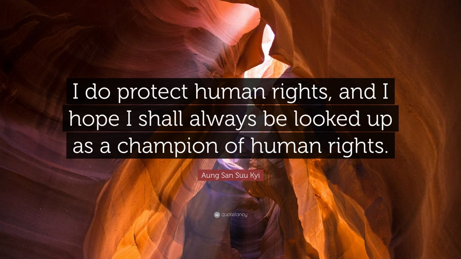 "Aung San Suu Kyi Quote: ""I do protect human rights, and I hope I shall always be looked up as a champion of human rights."""