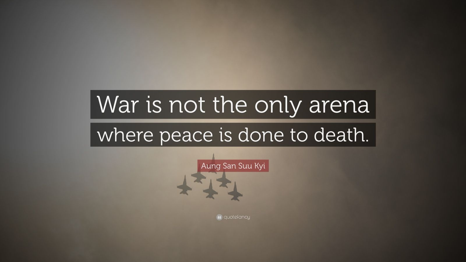 """Aung San Suu Kyi Quote: """"War is not the only arena where peace is done to death."""""""