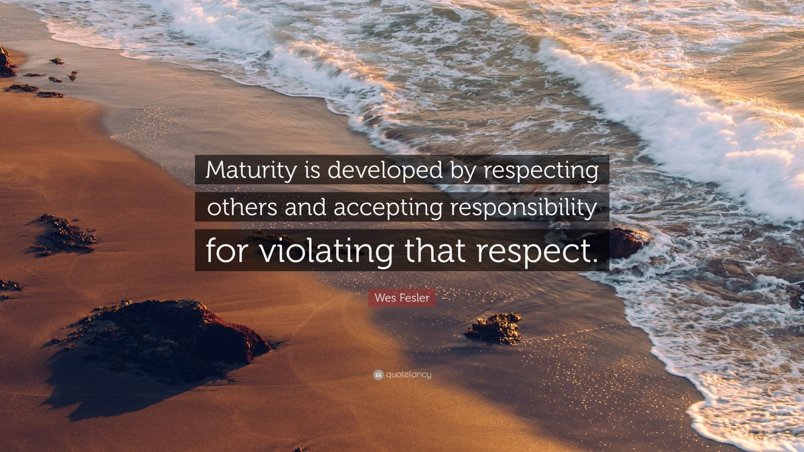 "Wes Fesler Quote: ""Maturity is developed by respecting others and accepting responsibility for violating that respect."""