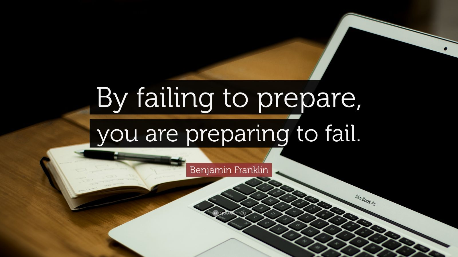 "Benjamin Franklin Quote: ""By failing to prepare, you are preparing to fail."""