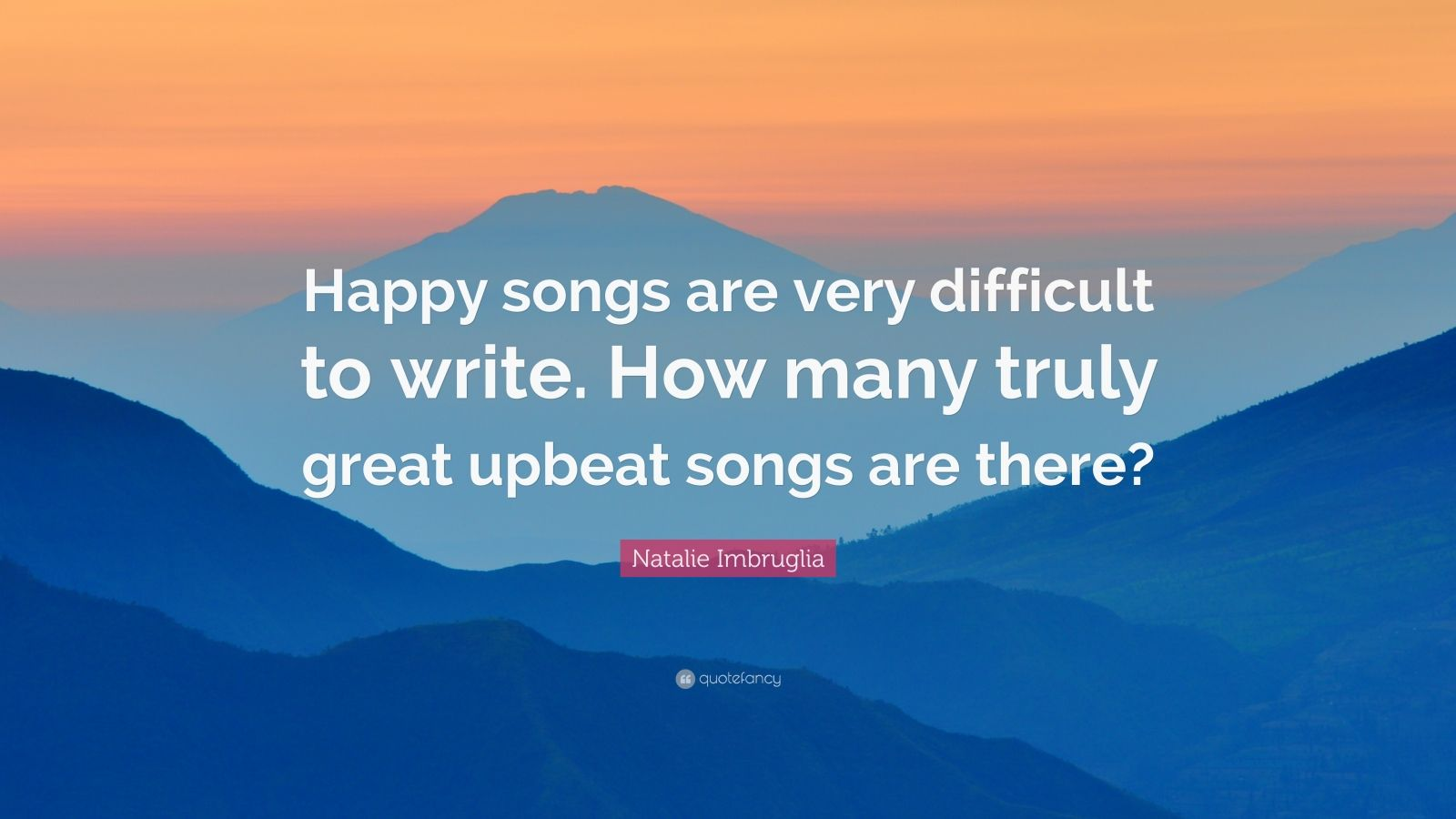"natalie imbruglia quote ""happy songs are very difficult to write"