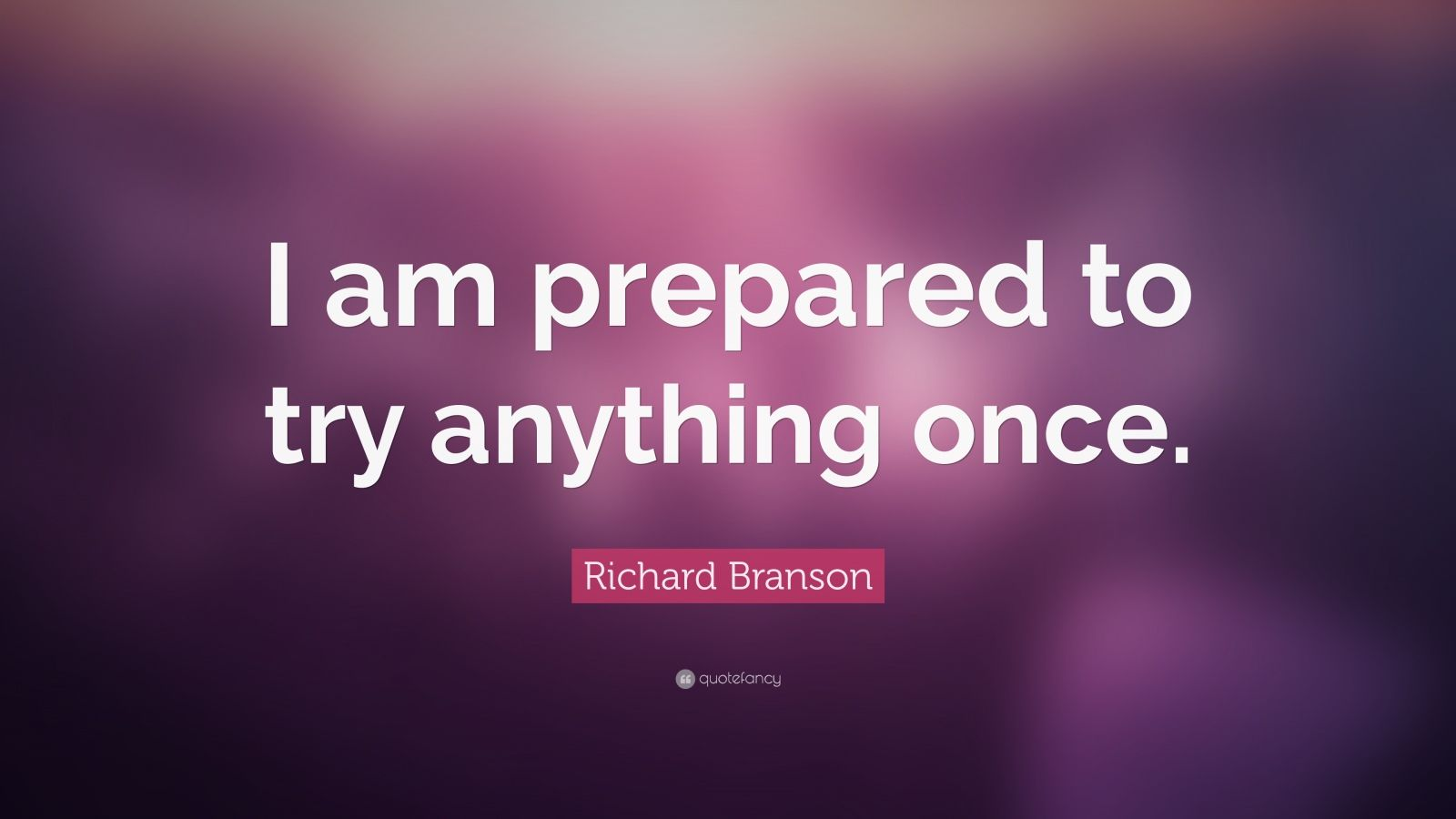 "Richard Branson Quote: ""I am prepared to try anything once."""