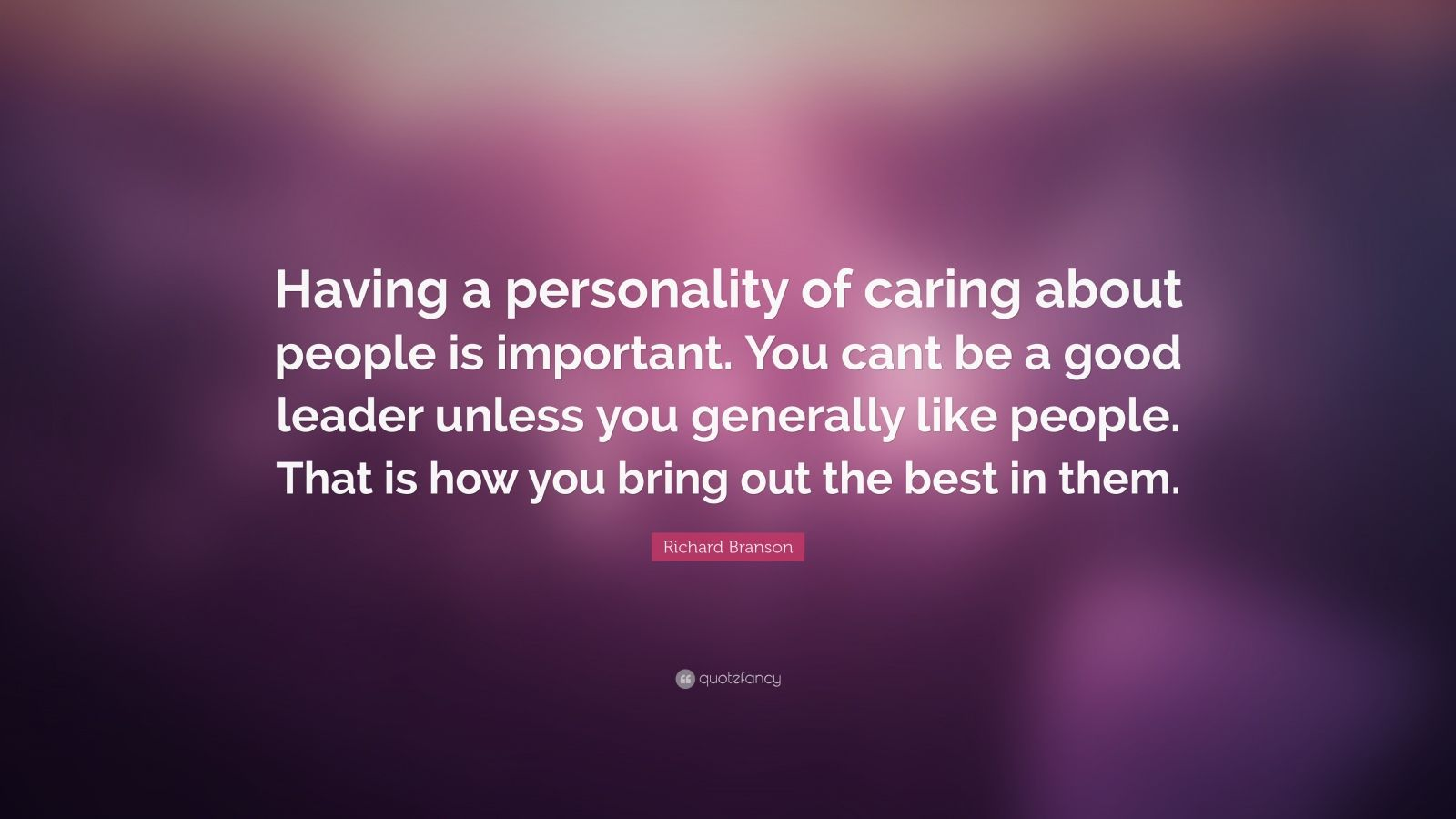 """Richard Branson Quote: """"Having A Personality Of Caring"""