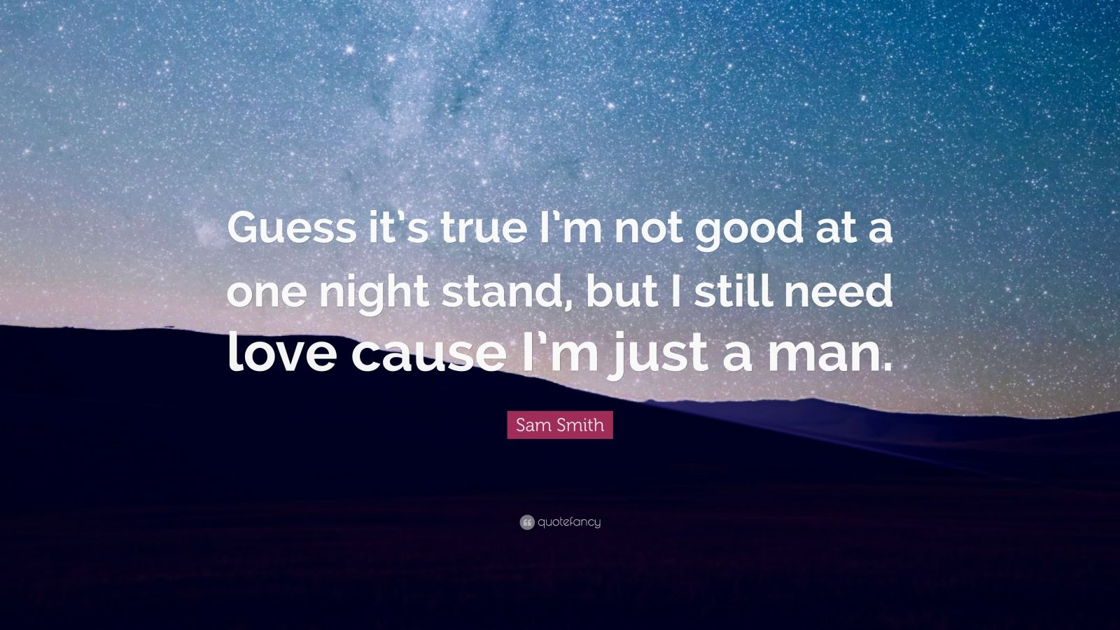 """Sam Smith Quote: """"Guess it's true I'm not good at a one ..."""