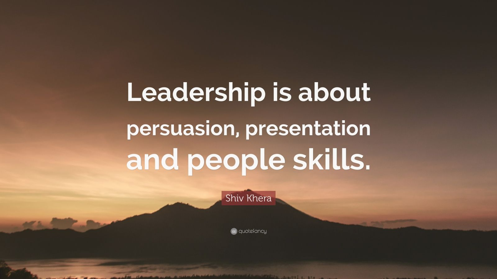 """Shiv Khera Quote: """"Leadership is about persuasion, presentation and people skills."""""""