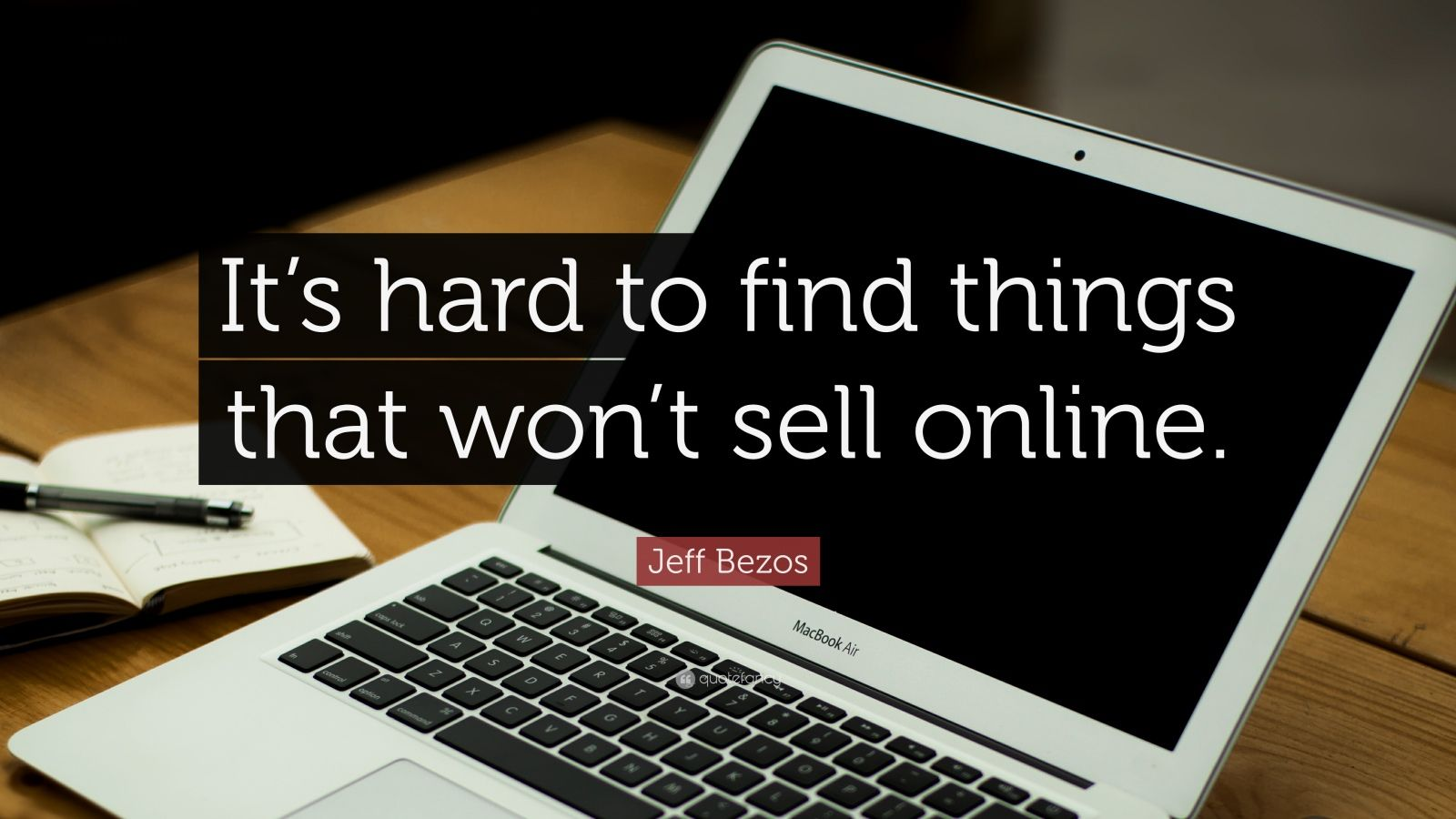 """Jeff Bezos Quote: """"It's hard to find things that won't sell online."""""""