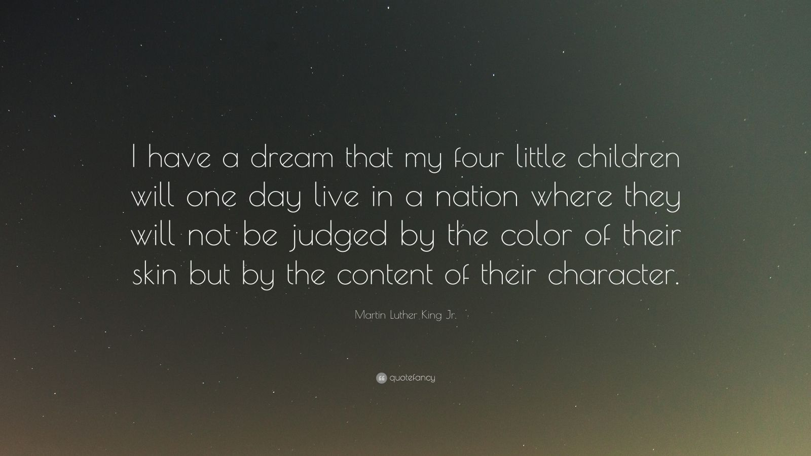 """Martin Luther King Jr. Quote: """"I have a dream that my four little children will one day live in a nation where they will not be judged by the color of their skin but by the content of their character."""""""