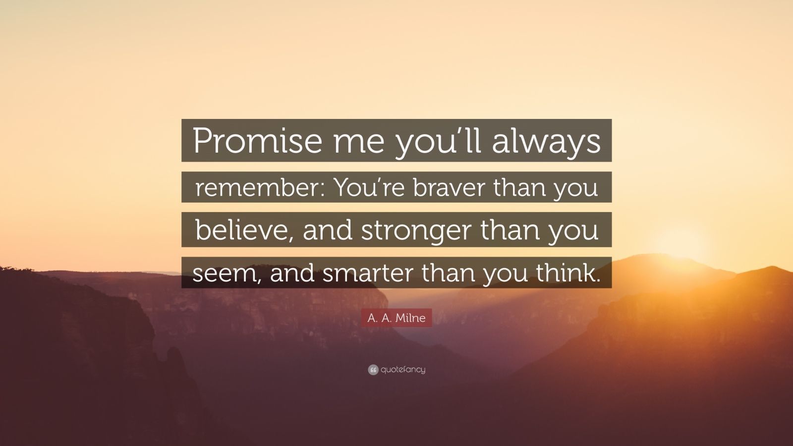 """Smarter Than You Think Quote: A. A. Milne Quote: """"Promise Me You'll Always Remember: You"""