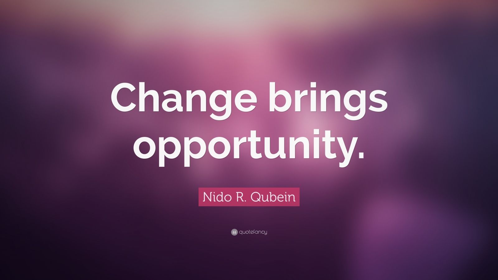 "Nido R. Qubein Quote: ""Change Brings Opportunity."" (18"