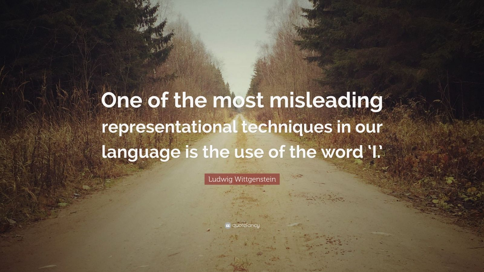 """Ludwig Wittgenstein Quote: """"One of the most misleading representational techniques in our language is the use of the word 'I.'"""""""