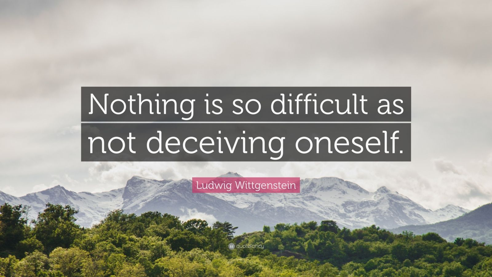 """Ludwig Wittgenstein Quote: """"Nothing is so difficult as not deceiving oneself."""""""