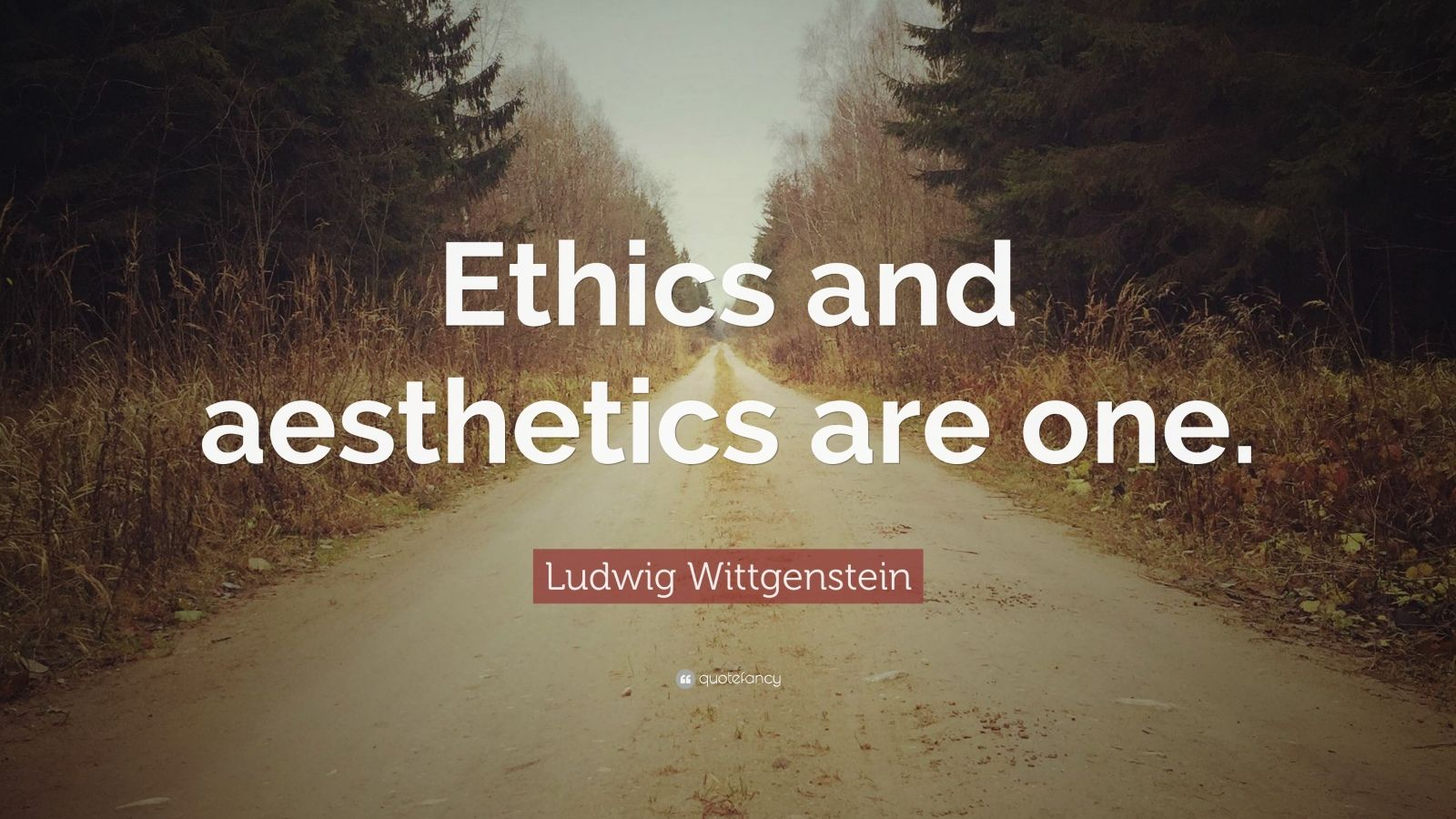 """Ludwig Wittgenstein Quote: """"Ethics and aesthetics are one."""""""