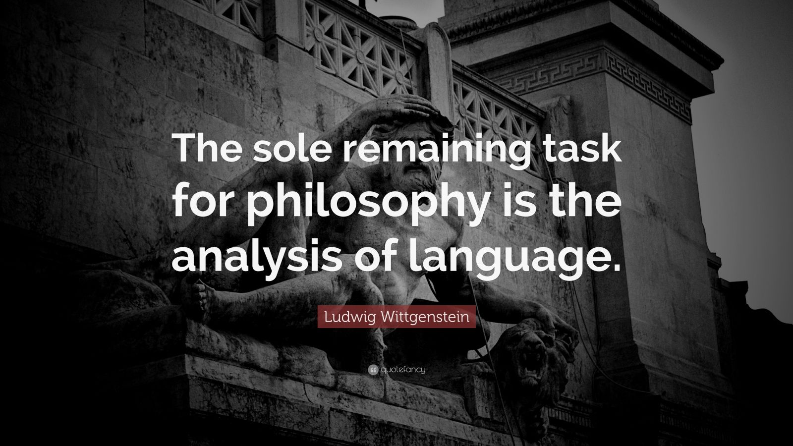 """Ludwig Wittgenstein Quote: """"The sole remaining task for philosophy is the analysis of language."""""""