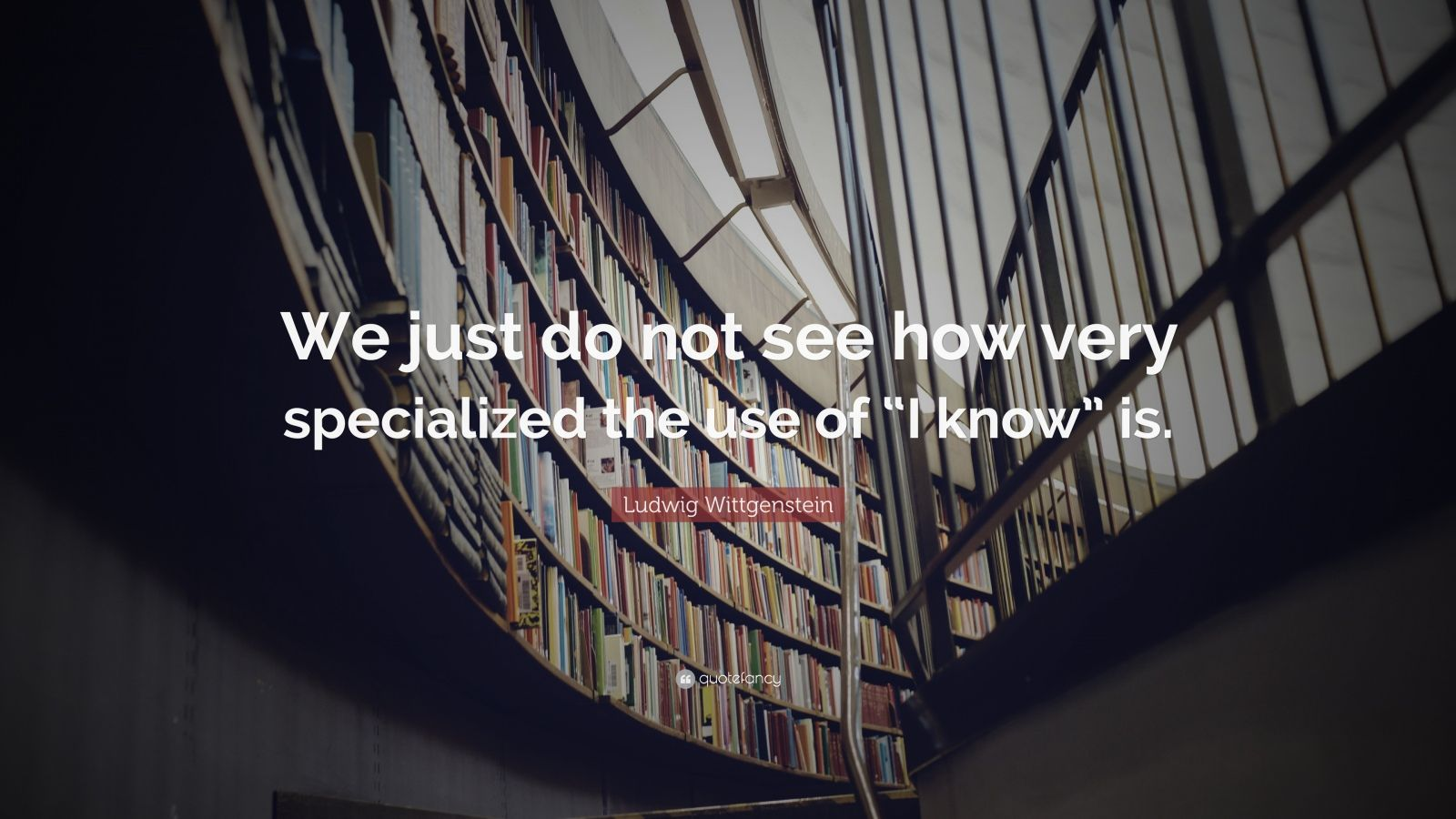 """Ludwig Wittgenstein Quote: """"We just do not see how very specialized the use of """"I know"""" is."""""""