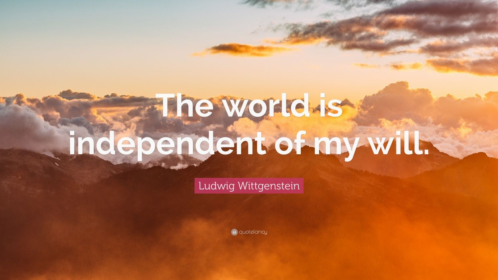 """Ludwig Wittgenstein Quote: """"The world is independent of my will."""""""