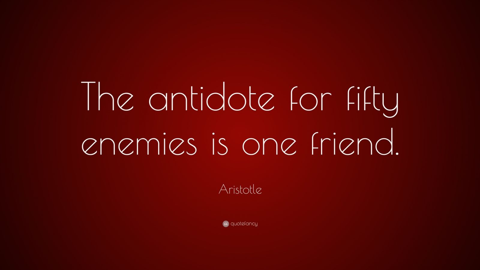 """Aristotle Quote: """"The antidote for fifty enemies is one friend."""""""