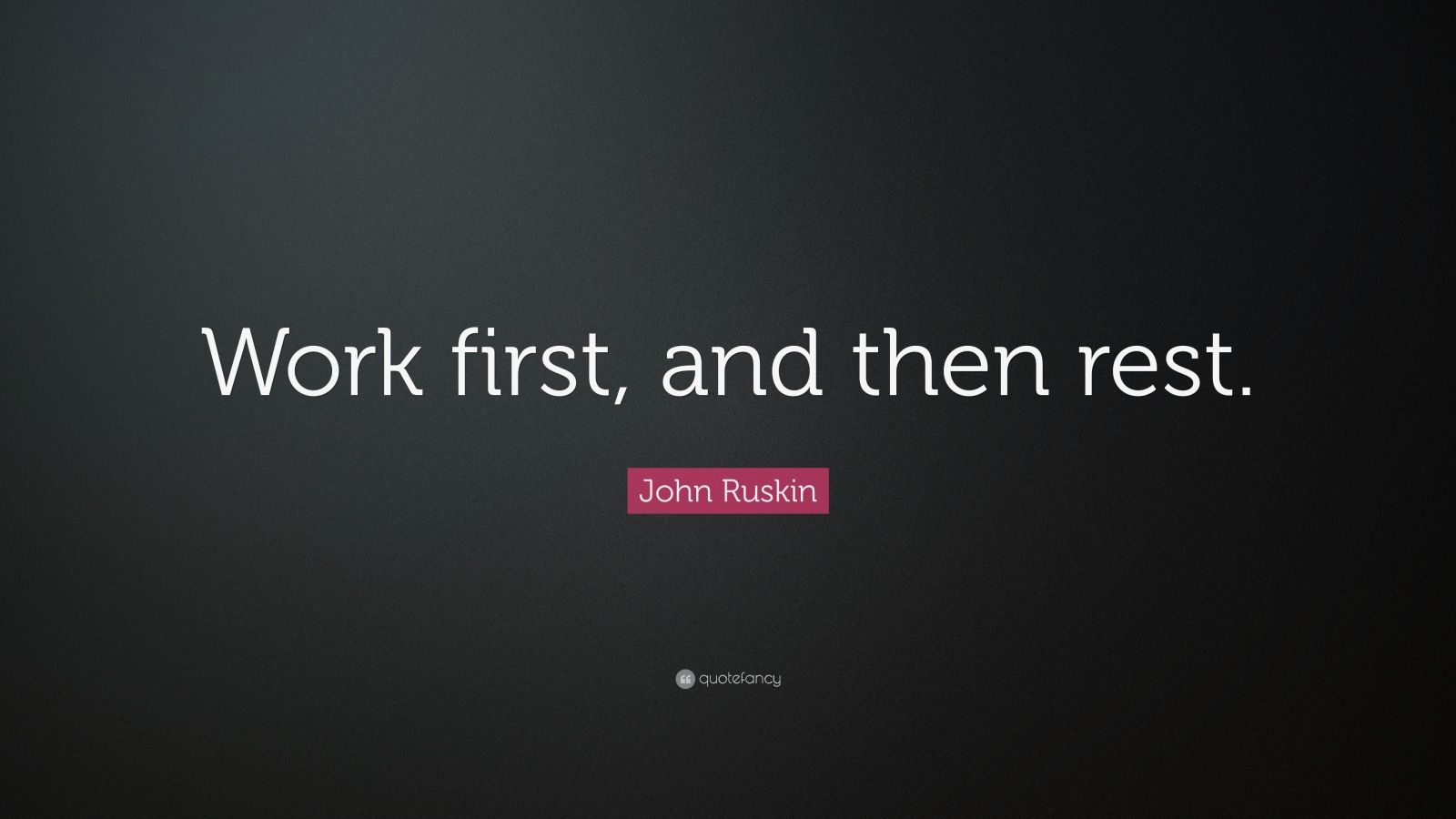 "John Ruskin Quote: ""Work first, and then rest."""
