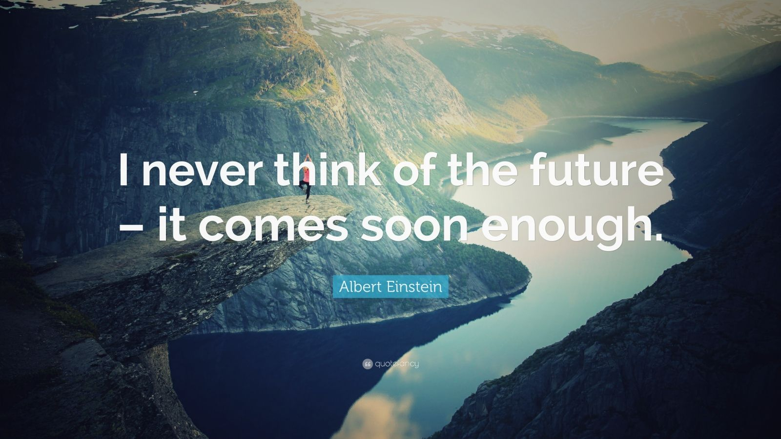 "Albert Einstein Quote: ""I never think of the future – it comes soon enough."""