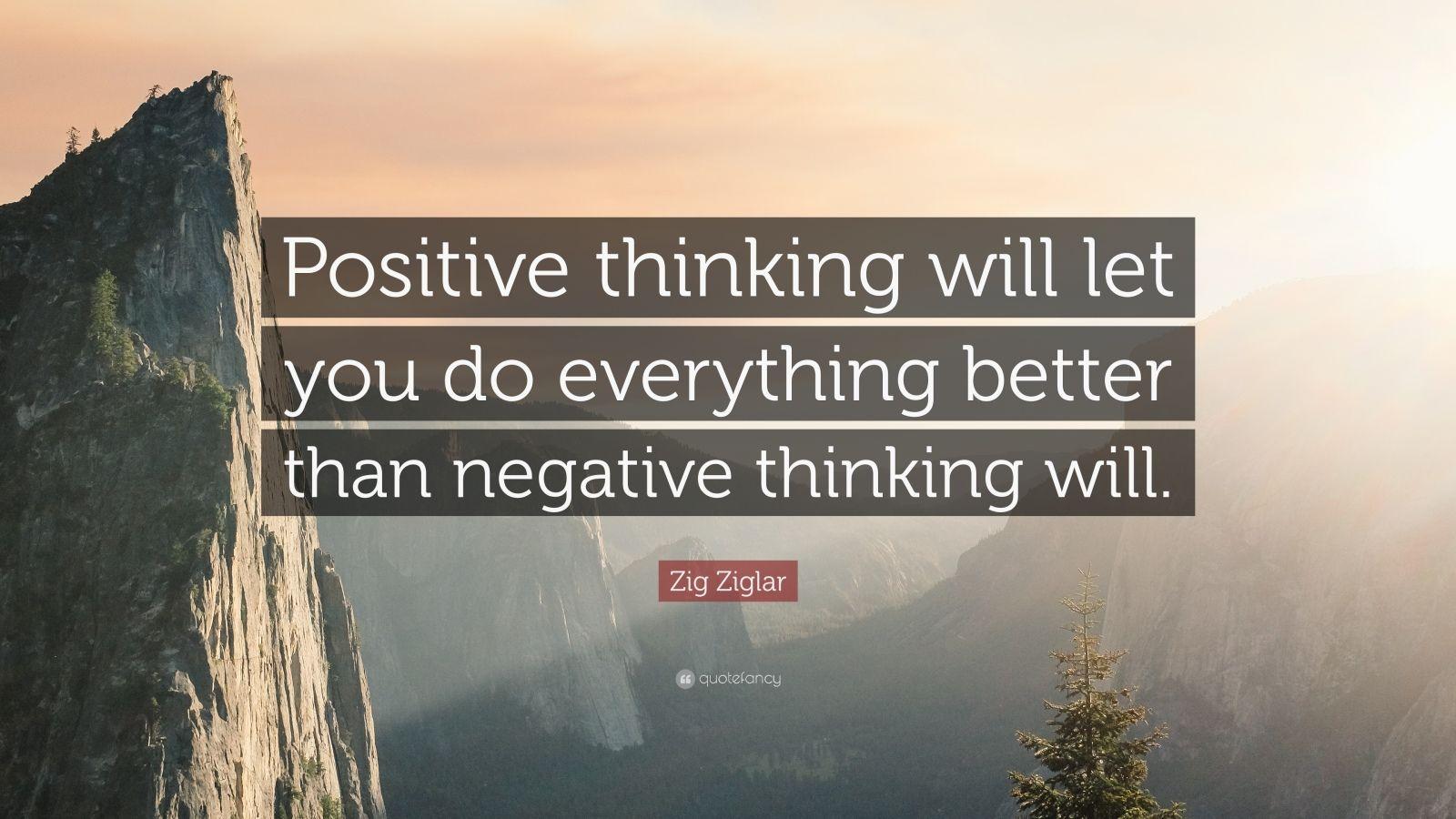 Zig Ziglar Positive Thinking Will Let You Do Everything Better Than Ne...