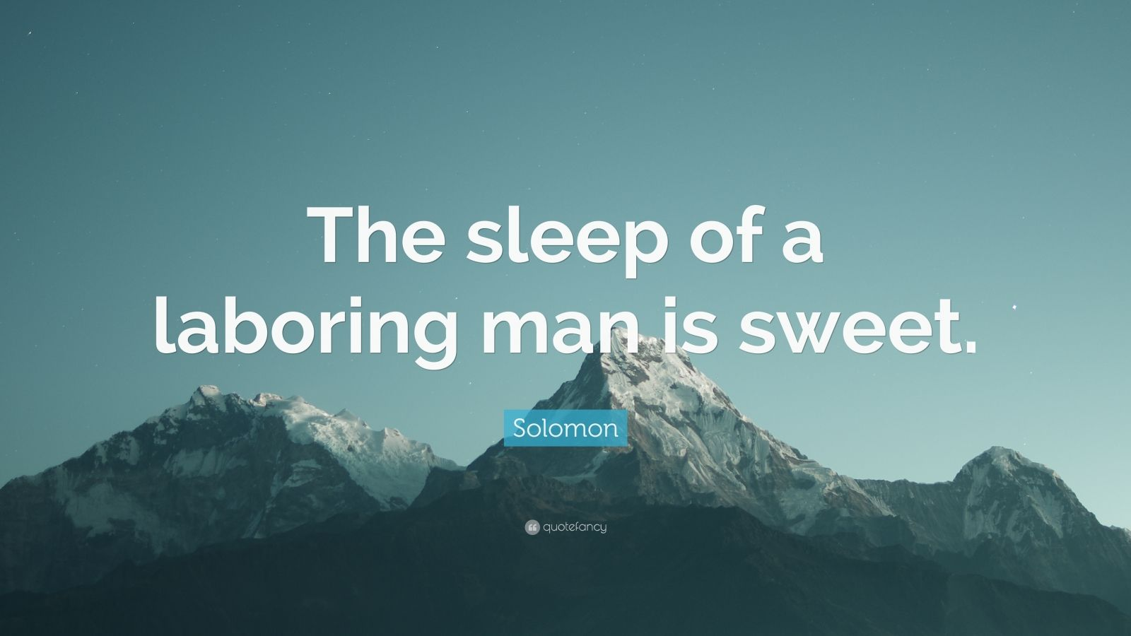 """Solomon Quote: """"The sleep of a laboring man is sweet."""""""