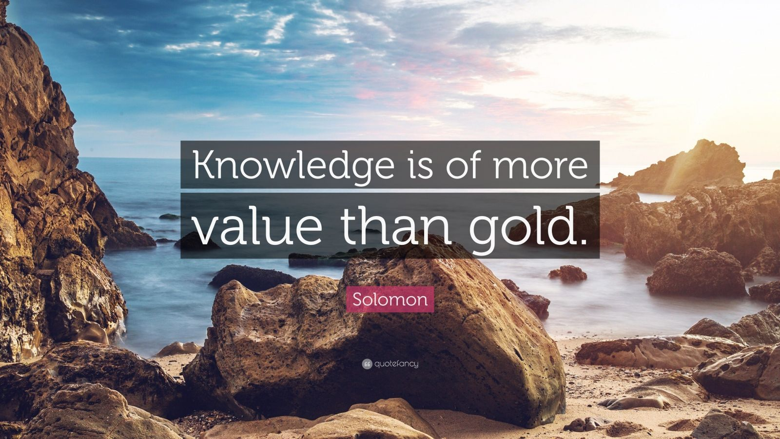 "Solomon Quote: ""Knowledge is of more value than gold."""
