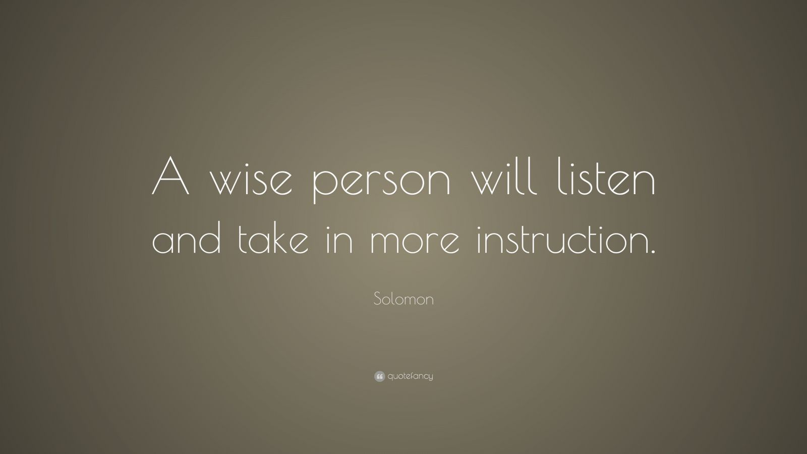 """Solomon Quote: """"A wise person will listen and take in more instruction."""""""