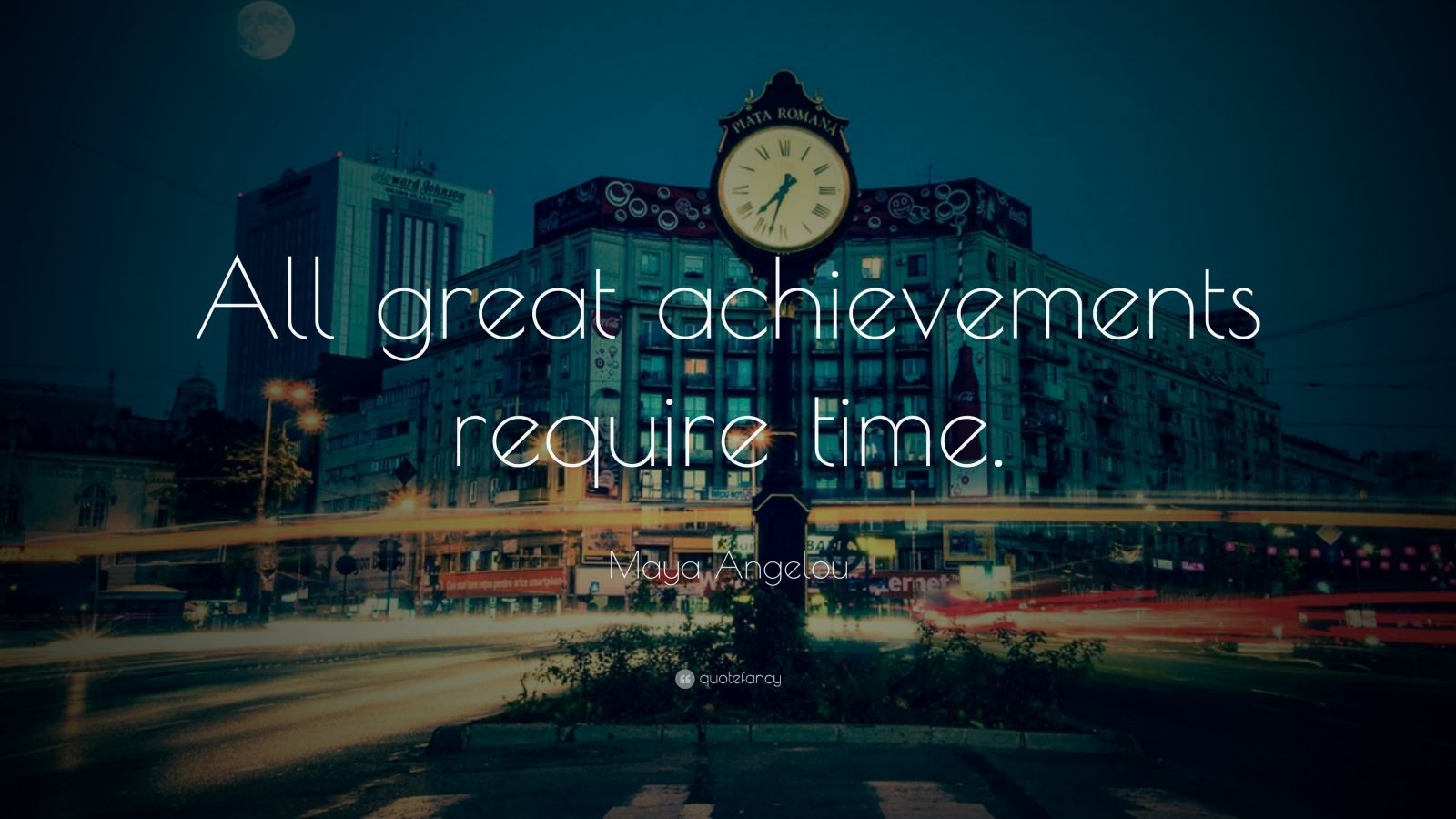 "Maya Angelou Quote: ""All great achievements require time."""