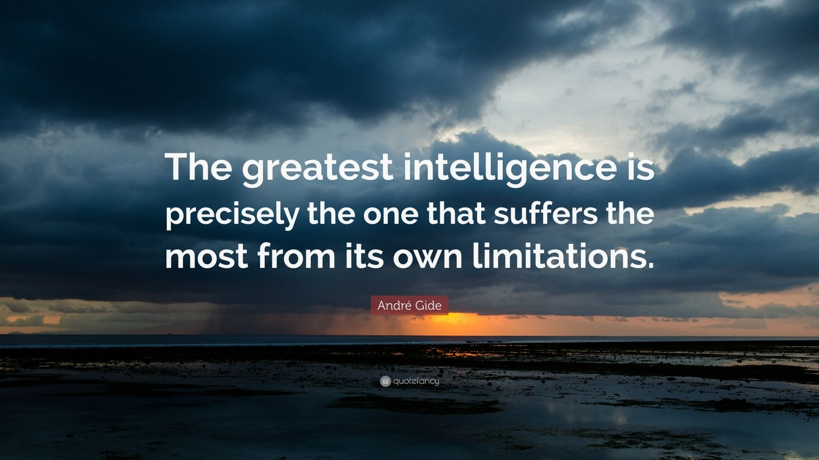 "André Gide Quote: ""The greatest intelligence is precisely the one that suffers the most from its own limitations."""