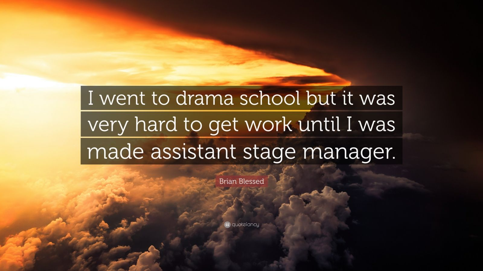 """Brian Blessed Quote: """"I went to drama school but it was very hard to get work until I was made assistant stage manager."""""""