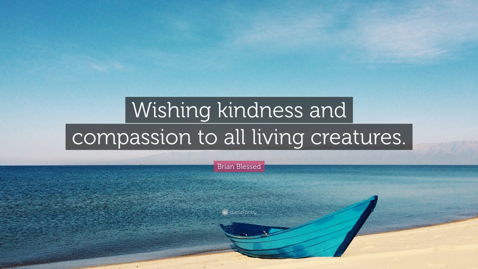 """Brian Blessed Quote: """"Wishing kindness and compassion to all living creatures."""""""