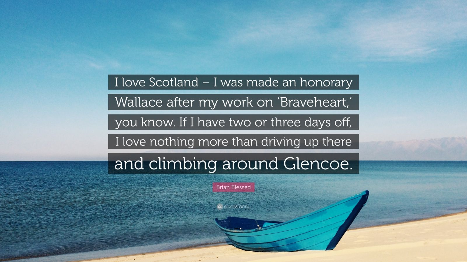 """Brian Blessed Quote: """"I love Scotland – I was made an honorary Wallace after my work on 'Braveheart,' you know. If I have two or three days off, I love nothing more than driving up there and climbing around Glencoe."""""""