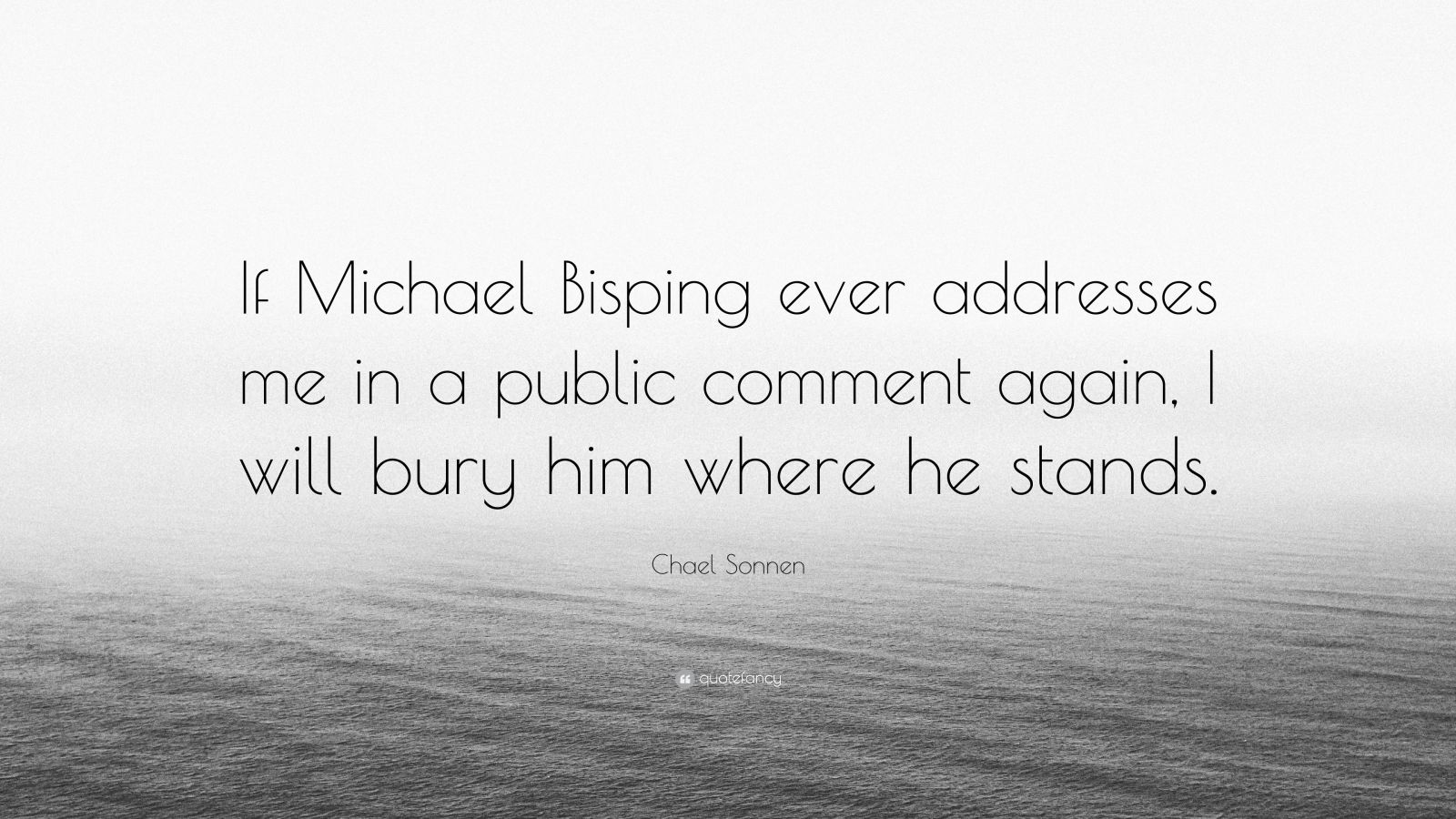 "Chael Sonnen Quote: ""If Michael Bisping ever addresses me in a public comment again, I will bury him where he stands."""