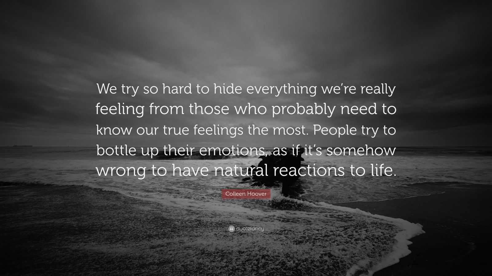 """Colleen Hoover Quote: """"We try so hard to hide everything we ..."""