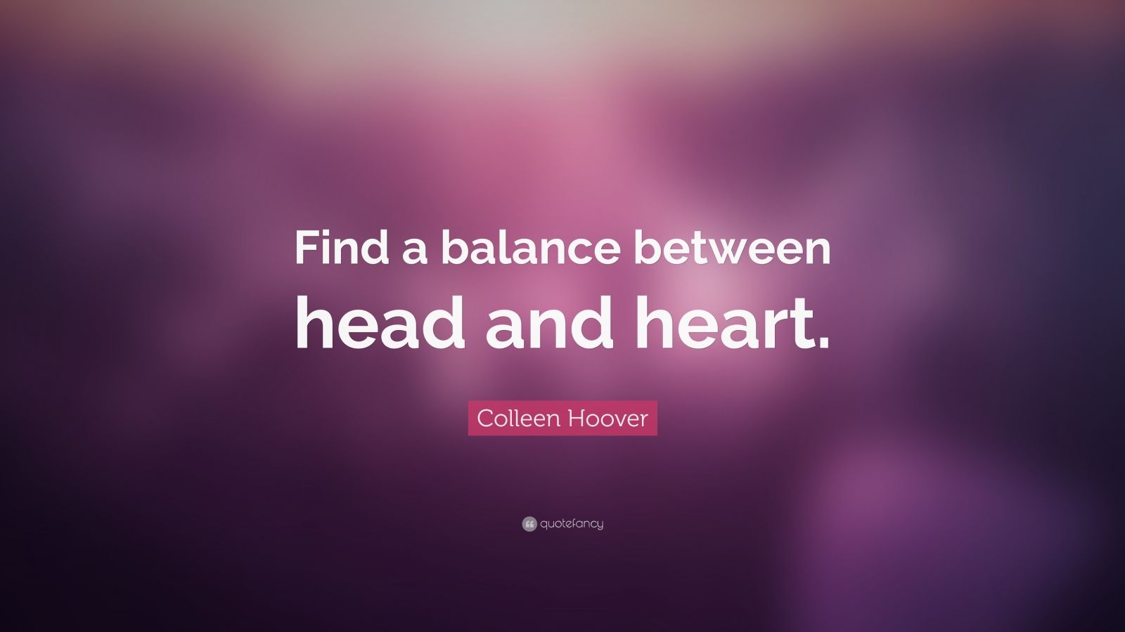 """Colleen Hoover Quote: """"Find a balance between head and heart."""""""
