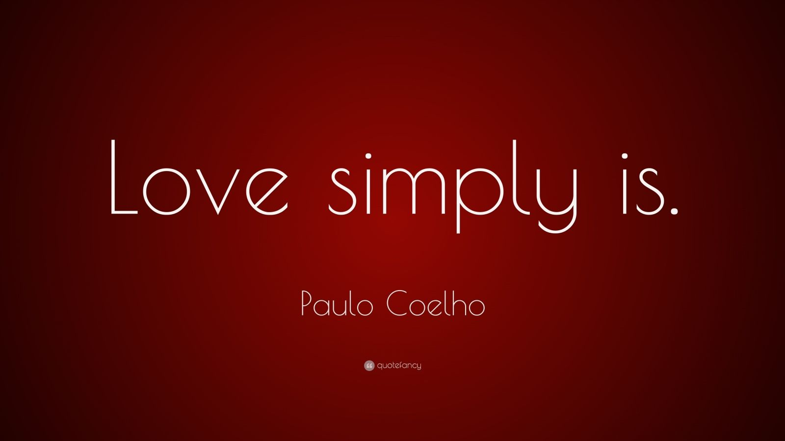 "Paulo Coelho Quote ""Love simply is """