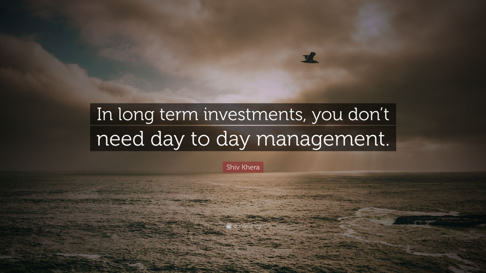 """Shiv Khera Quote: """"In long term investments, you don't need day to day management."""""""