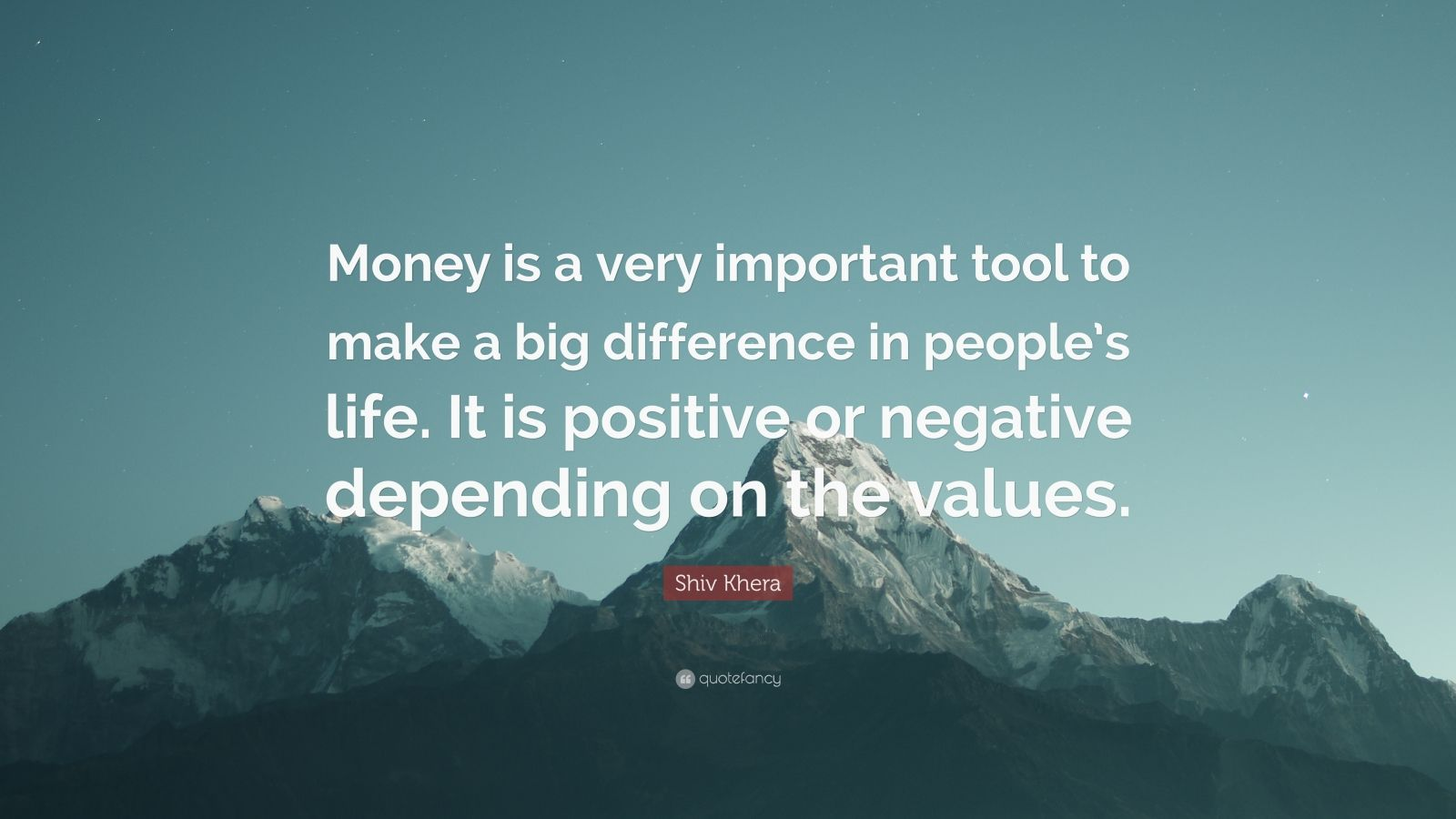 "Shiv Khera Quote: ""Money is a very important tool to make a big difference in people's life. It is positive or negative depending on the values."""