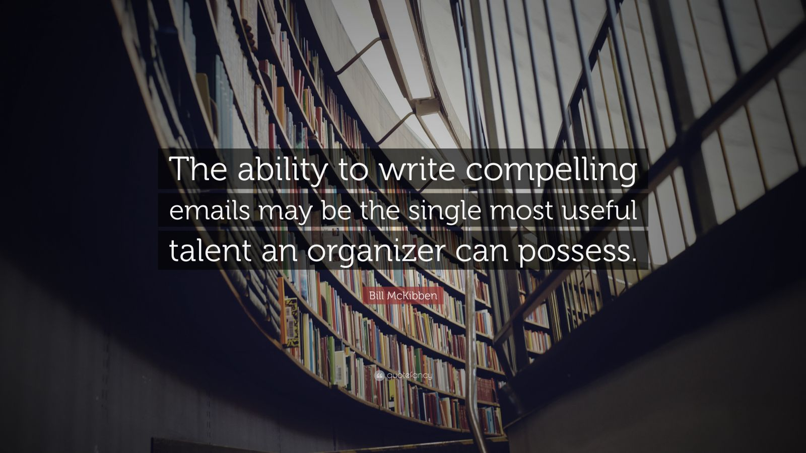 """Bill McKibben Quote: """"The ability to write compelling emails may be the single most useful talent an organizer can possess."""""""