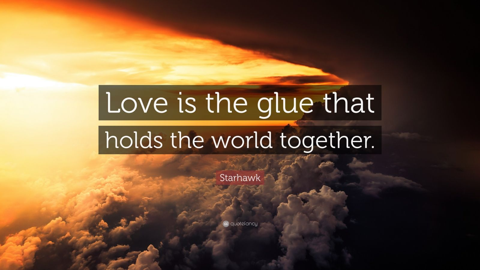 "Starhawk Quote: ""Love is the glue that holds the world together."""