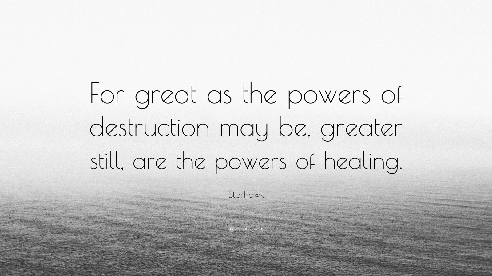 """Starhawk Quote: """"For great as the powers of destruction may be, greater still, are the powers of healing."""""""
