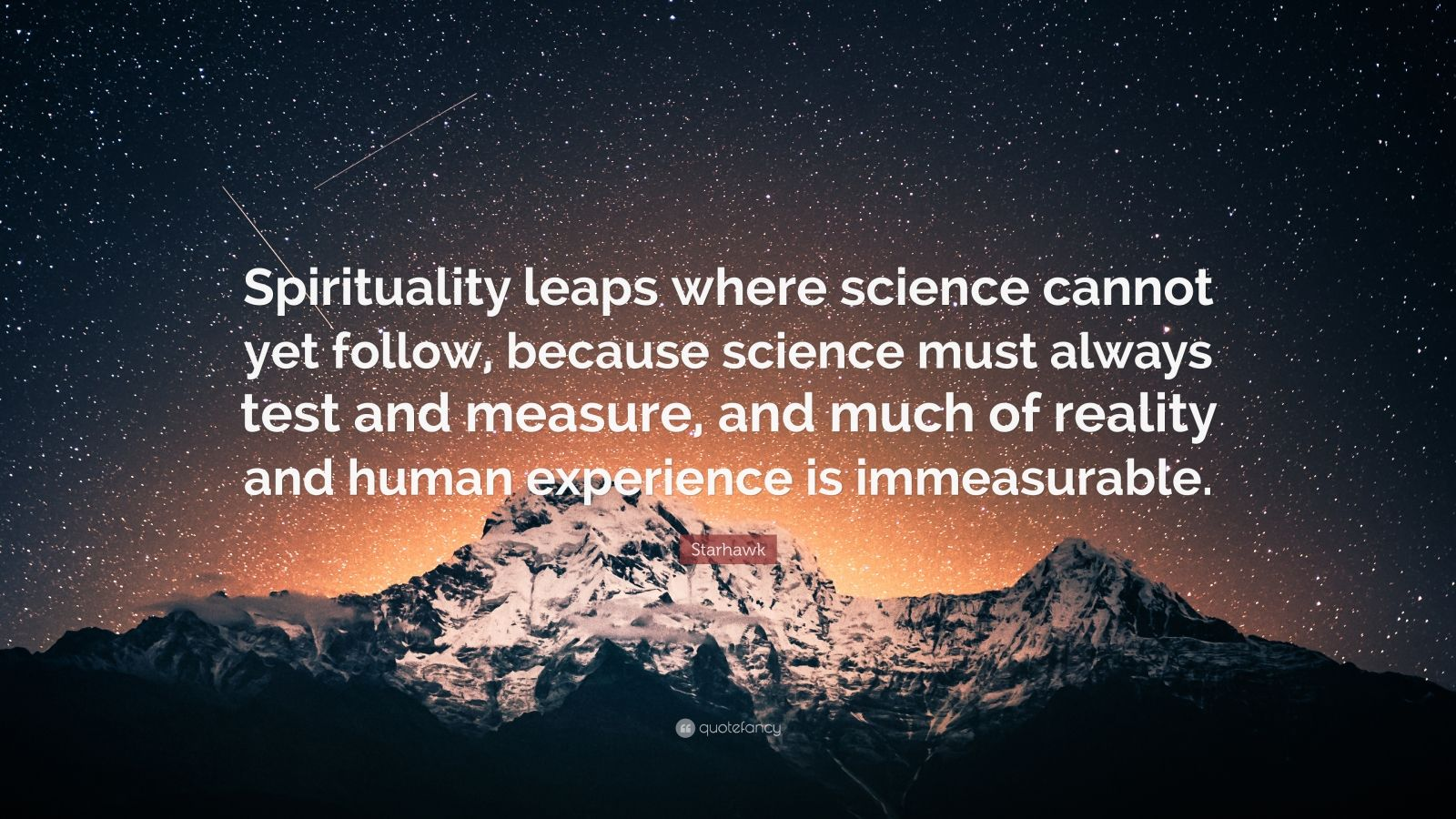 """Starhawk Quote: """"Spirituality leaps where science cannot yet follow, because science must always test and measure, and much of reality and human experience is immeasurable."""""""